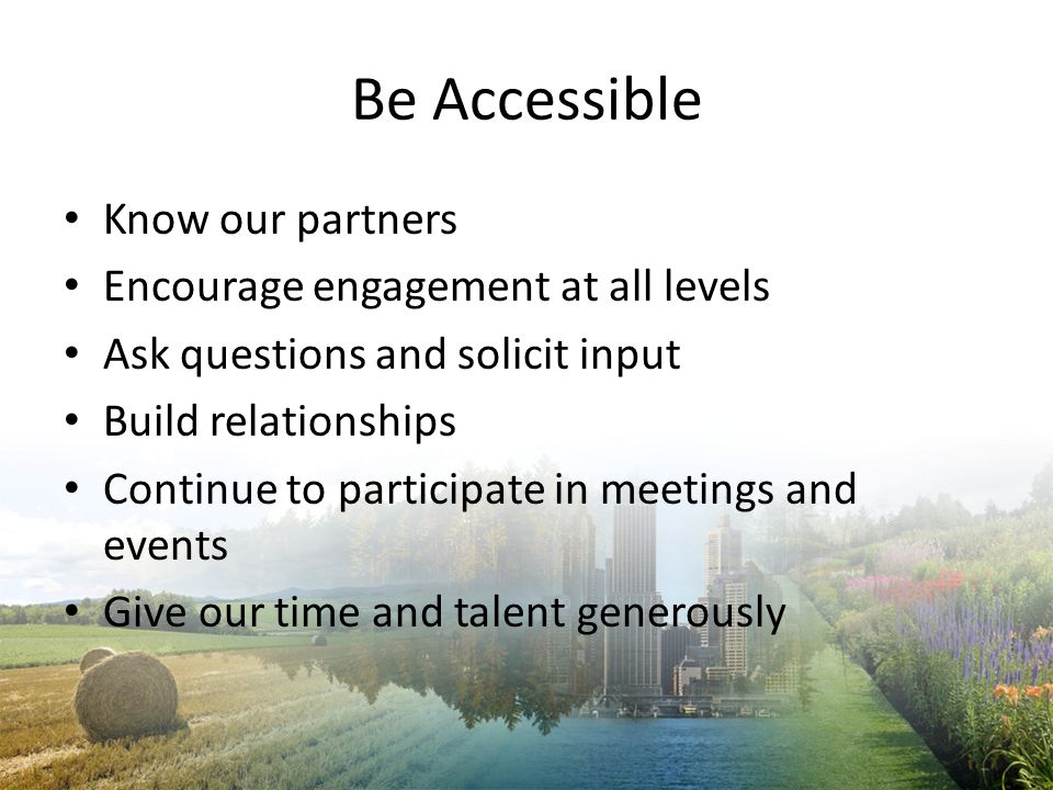 Be Accessible Know our partners Encourage engagement at all levels
