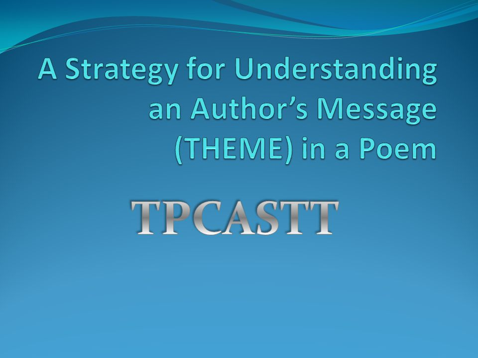 A Strategy for Understanding an Author's Message (THEME) in a Poem