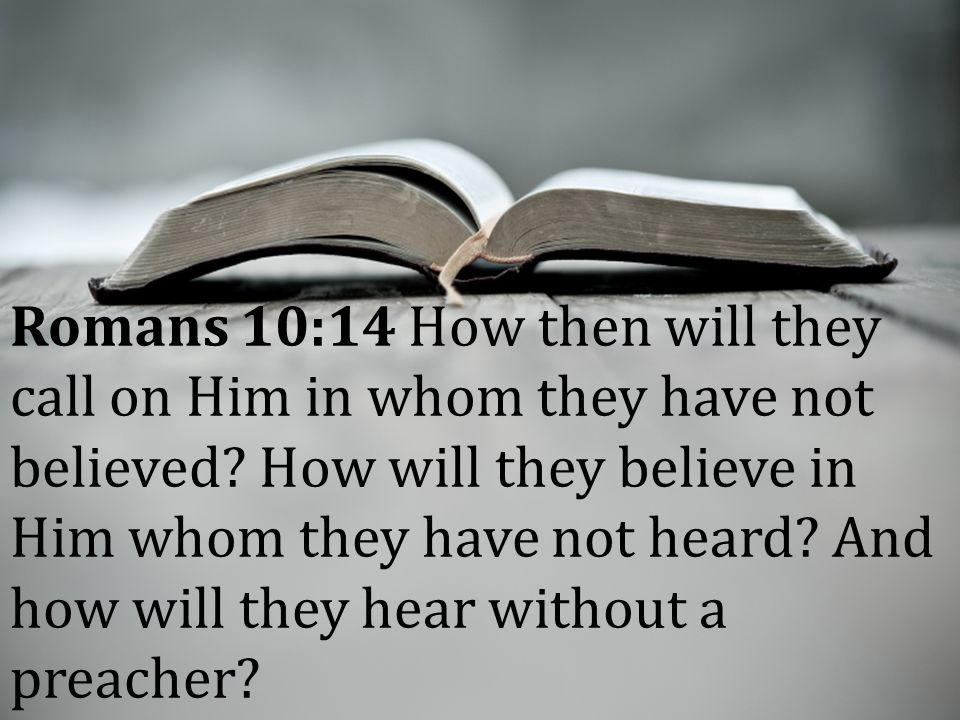 Romans 10:14 How then will they call on Him in whom they have not believed.