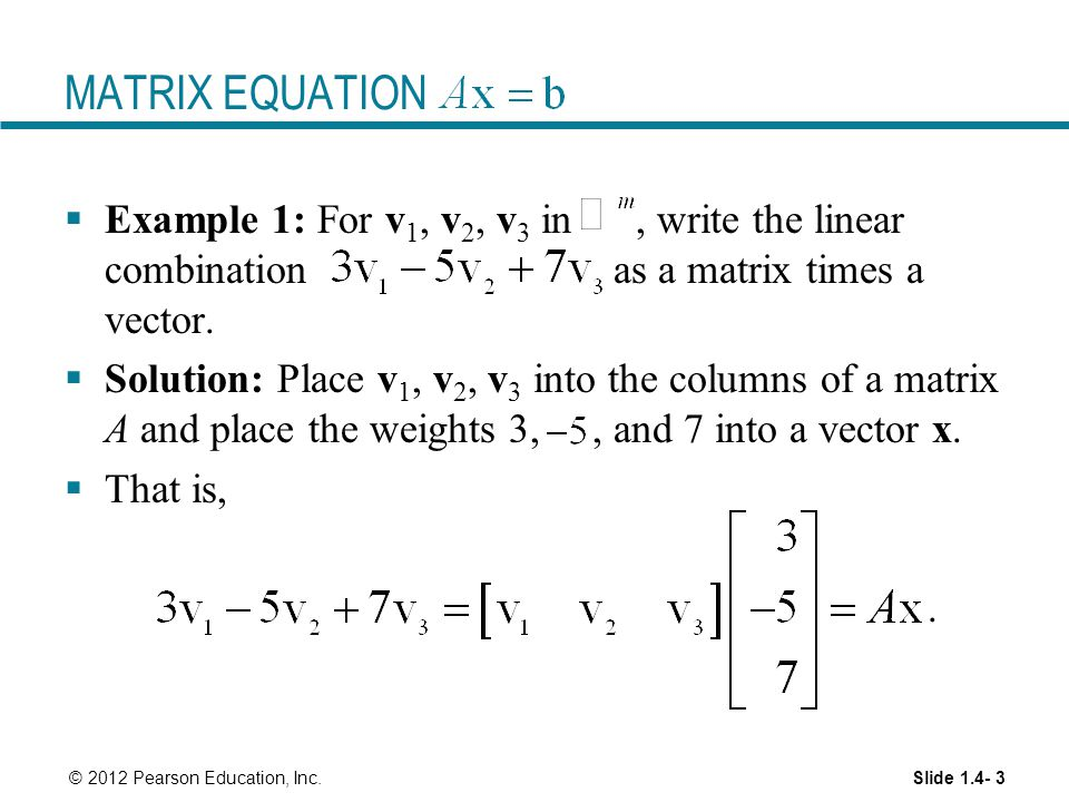 MATRIX EQUATION Example 1: For v1, v2, v3 in , write the linear combination as a matrix times a vector.