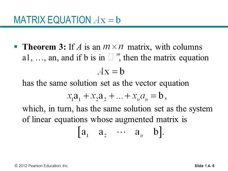 MATRIX EQUATION Theorem 3: If A is an matrix, with columns a1, …, an, and if b is in , then the matrix equation.