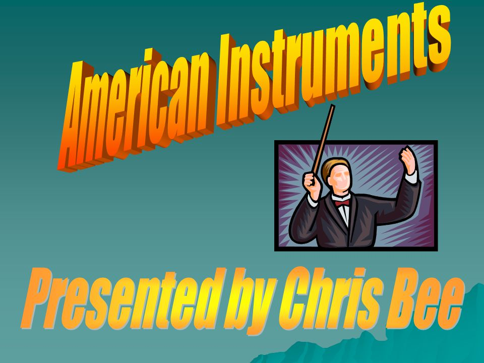 American Instruments Presented by Chris Bee