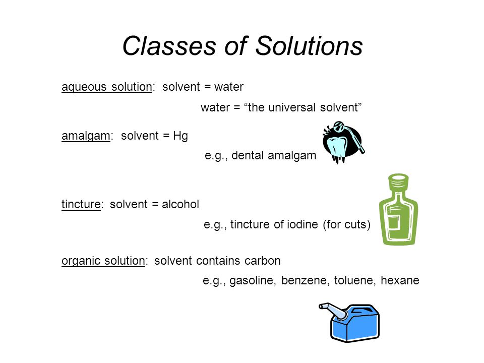 Classes of Solutions aqueous solution: solvent = water