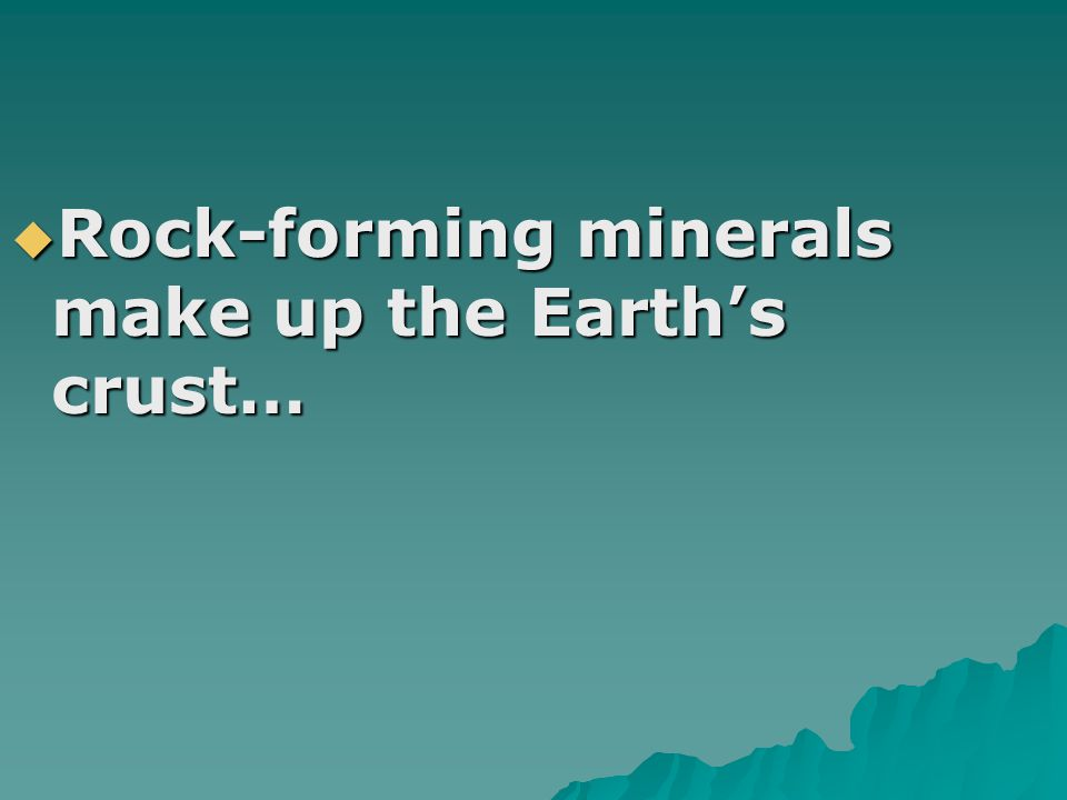 Rock-forming minerals make up the Earth's crust…