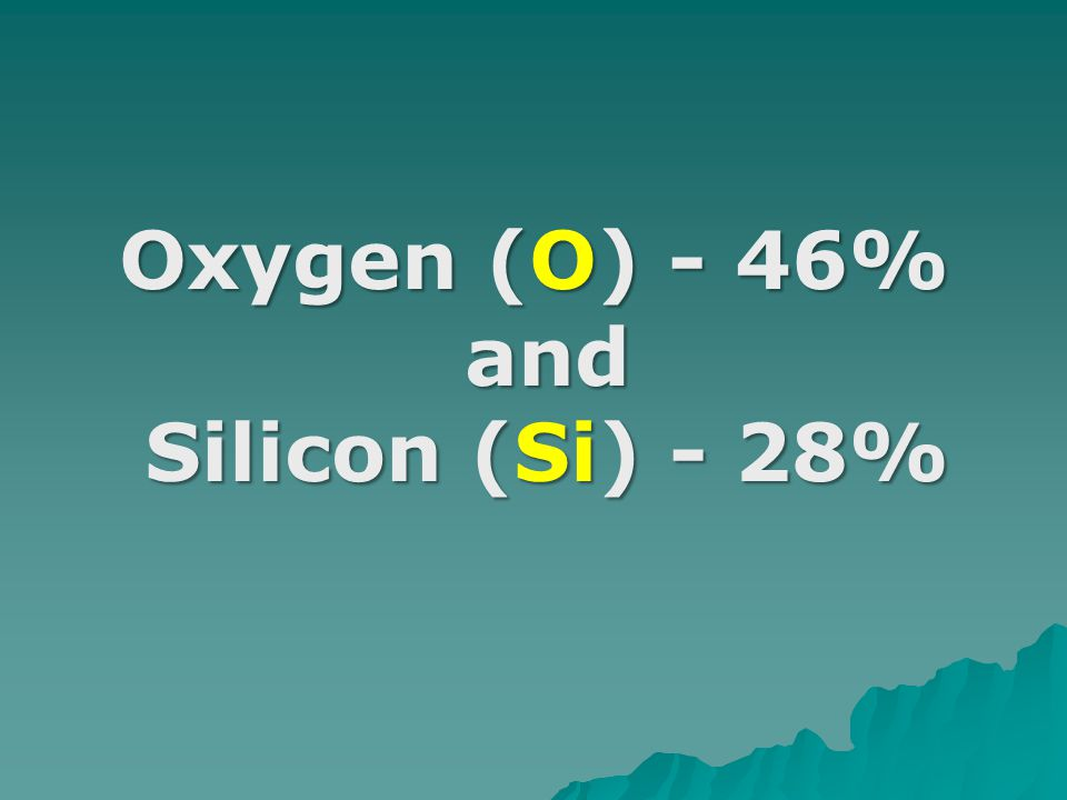 Oxygen (O) - 46% and Silicon (Si) - 28%