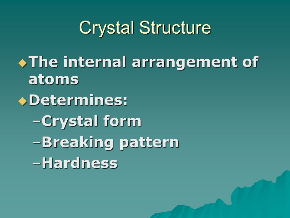 Crystal Structure The internal arrangement of atoms Determines: