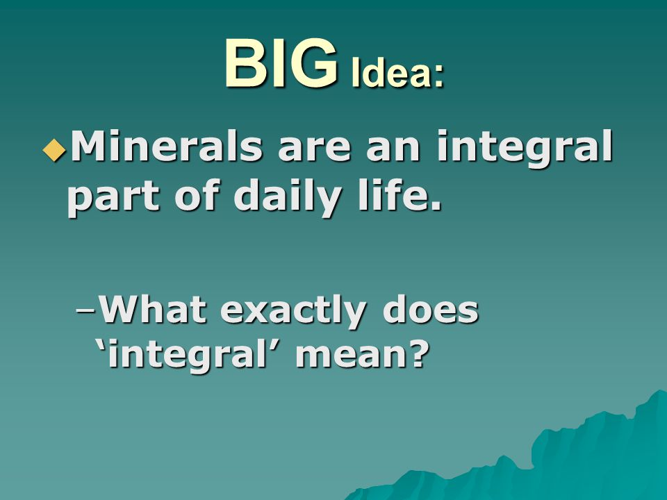 BIG Idea: Minerals are an integral part of daily life.