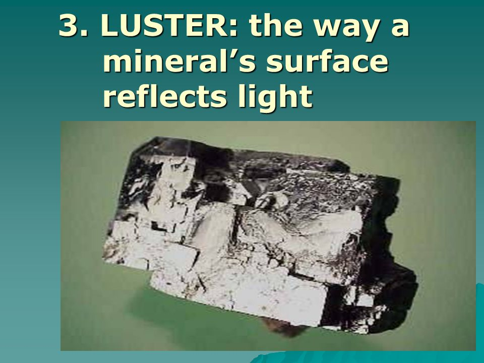 3. LUSTER: the way a mineral's surface reflects light