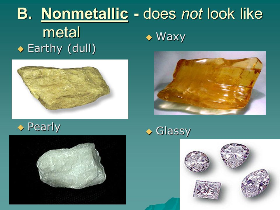 B. Nonmetallic - does not look like metal