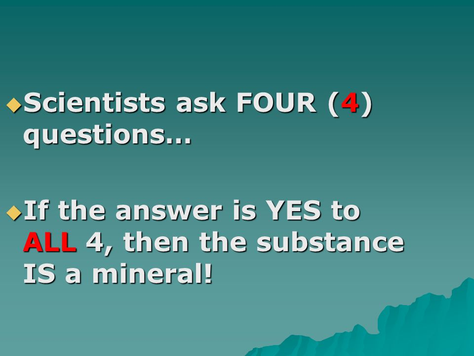 Scientists ask FOUR (4) questions…
