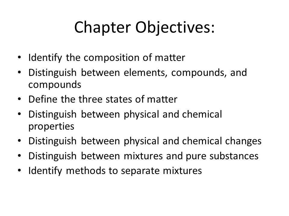 Chapter Objectives: Identify the composition of matter