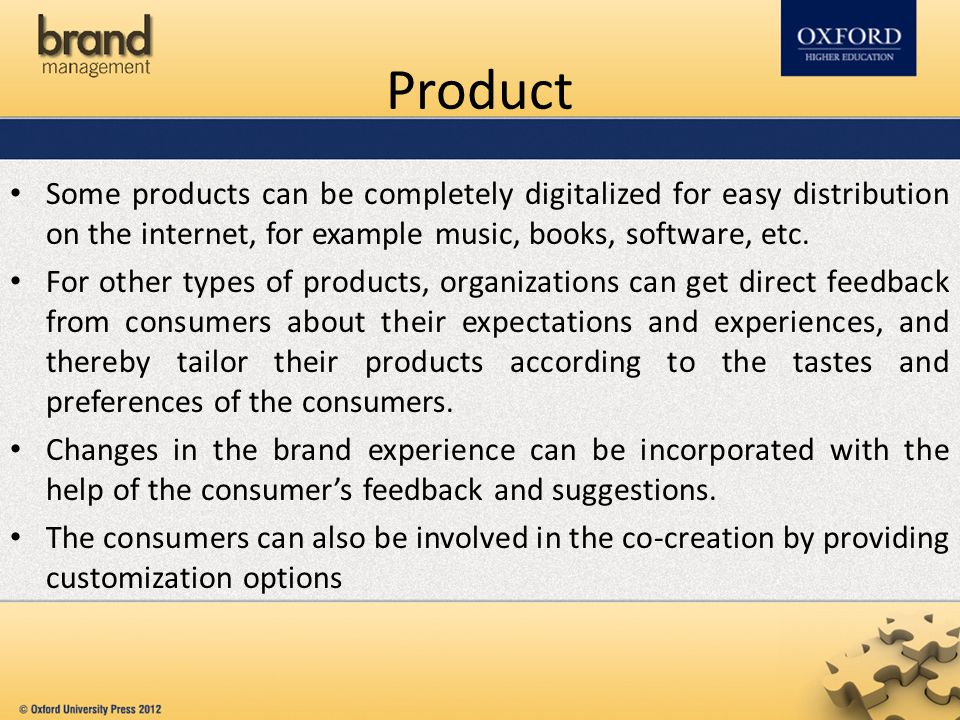 Product Some products can be completely digitalized for easy distribution on the internet, for example music, books, software, etc.