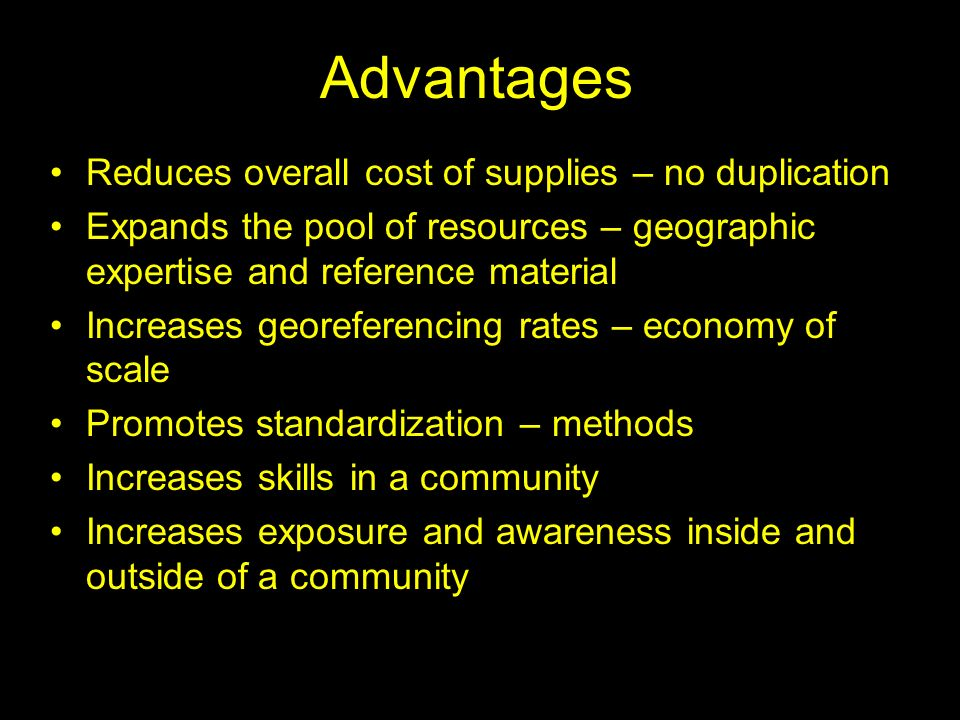 Advantages Reduces overall cost of supplies – no duplication