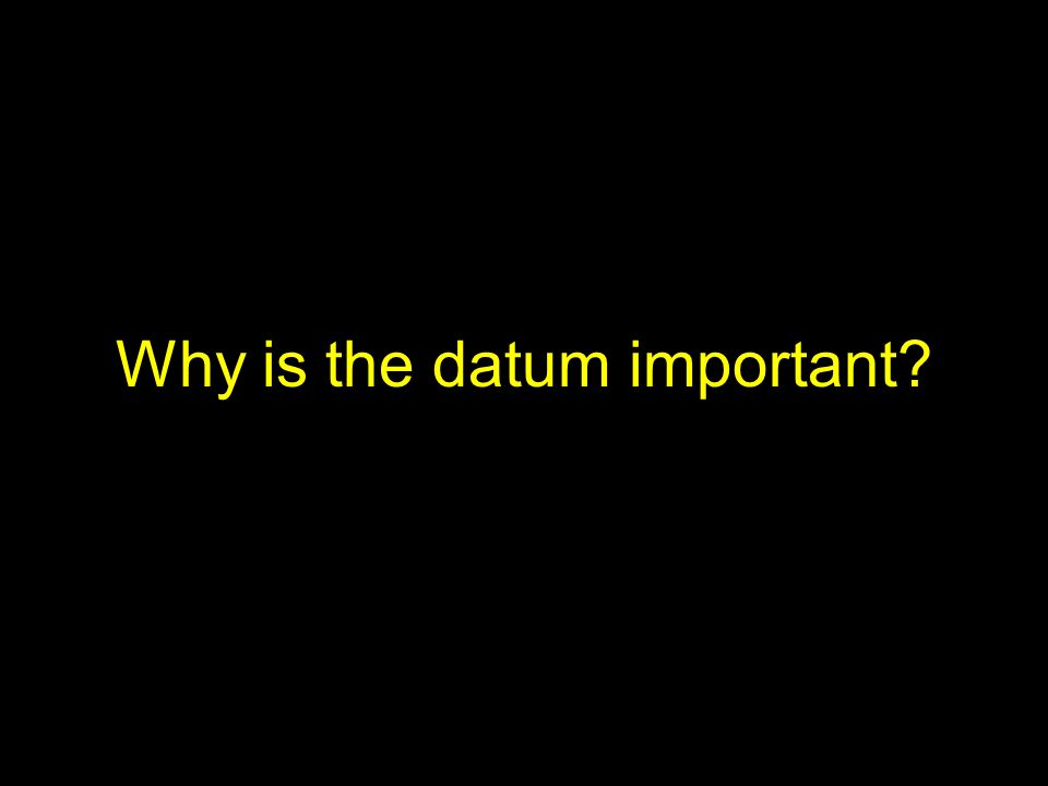 Why is the datum important