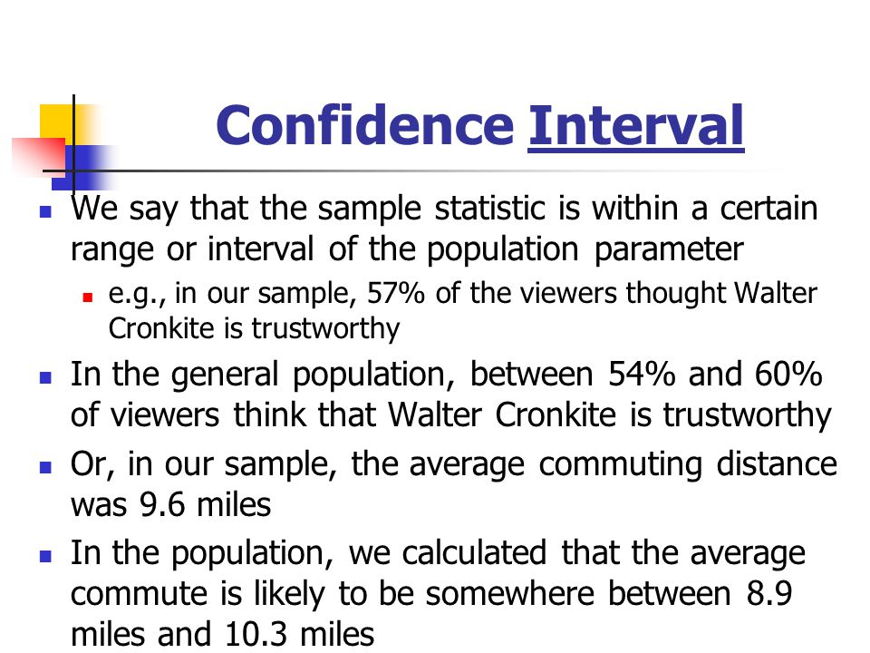 Confidence Interval We say that the sample statistic is within a certain range or interval of the population parameter.