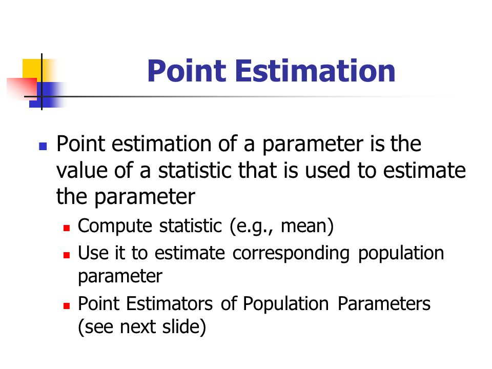 Point Estimation Point estimation of a parameter is the value of a statistic that is used to estimate the parameter.