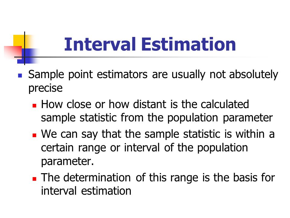 Interval Estimation Sample point estimators are usually not absolutely precise.