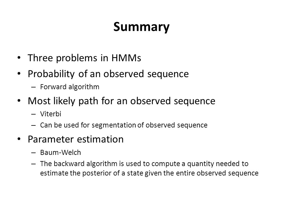 Summary Three problems in HMMs Probability of an observed sequence