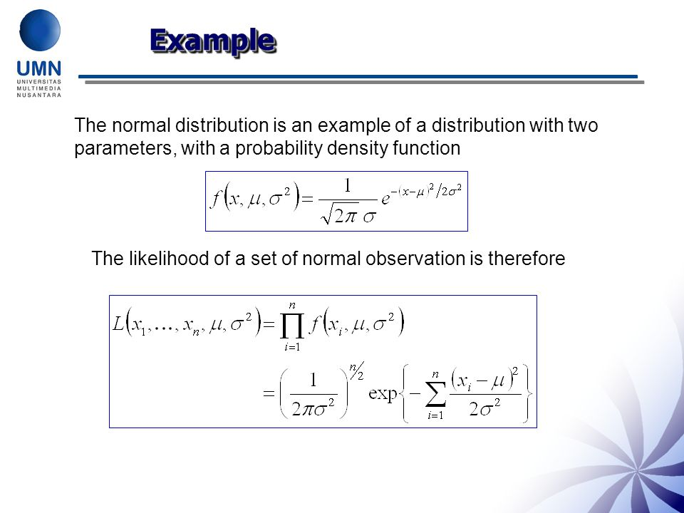 Example The normal distribution is an example of a distribution with two parameters, with a probability density function.