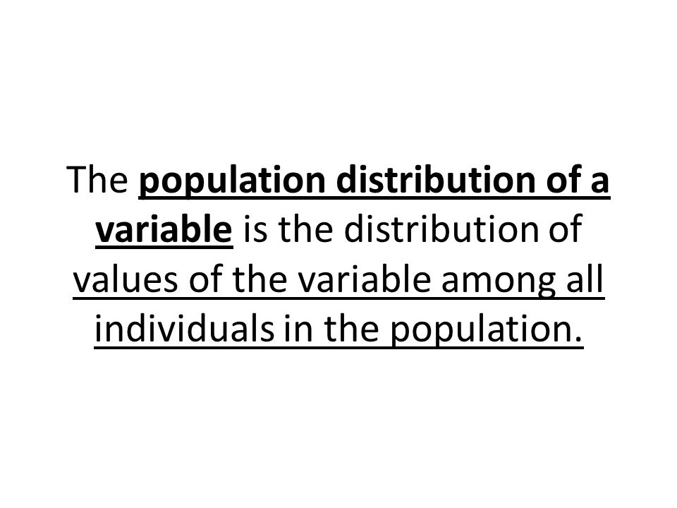 The population distribution of a variable is the distribution of values of the variable among all individuals in the population.