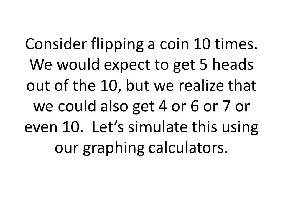 Consider flipping a coin 10 times