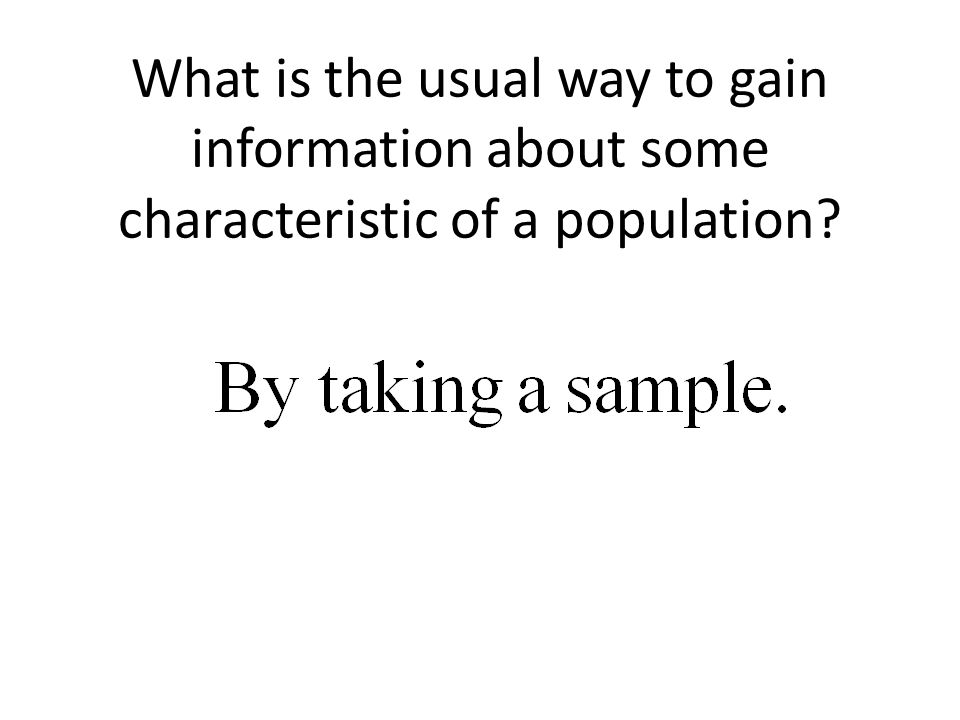 What is the usual way to gain information about some characteristic of a population