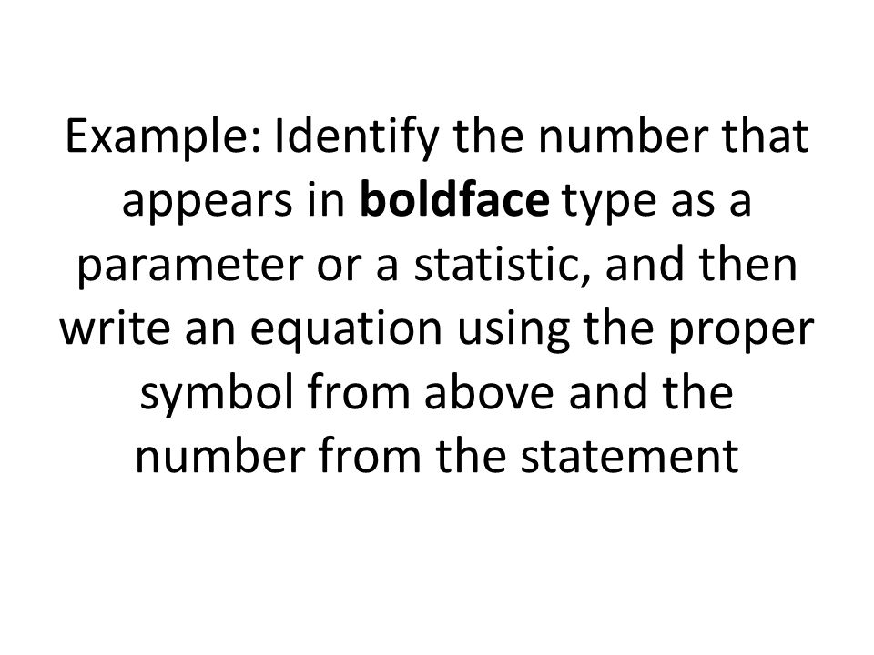 Example: Identify the number that appears in boldface type as a parameter or a statistic, and then write an equation using the proper symbol from above and the number from the statement