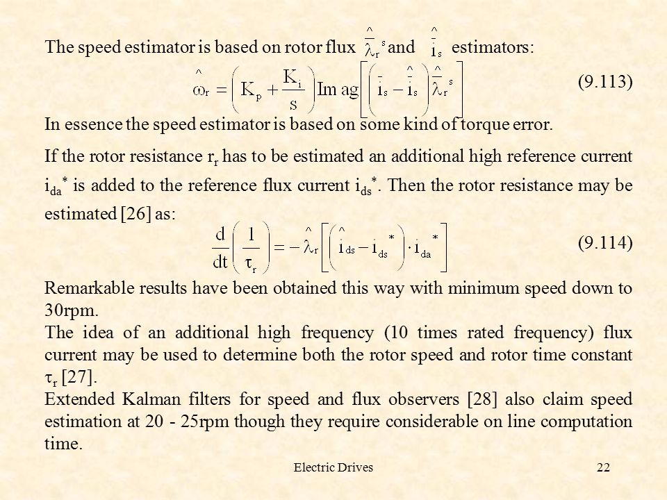 The speed estimator is based on rotor flux and estimators: (9.113)