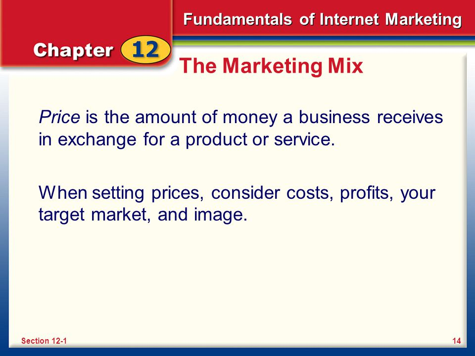The Marketing Mix Price is the amount of money a business receives in exchange for a product or service.