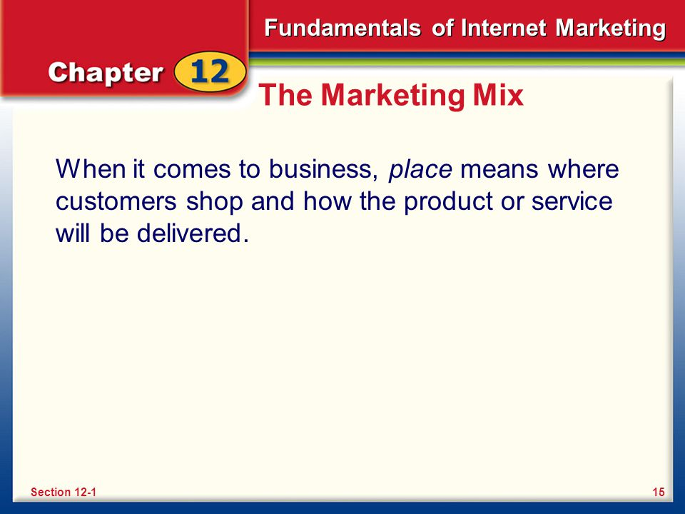 The Marketing Mix When it comes to business, place means where customers shop and how the product or service will be delivered.