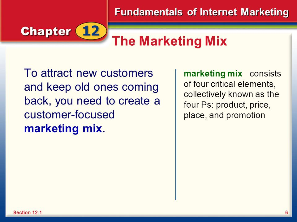 The Marketing Mix To attract new customers and keep old ones coming back, you need to create a customer-focused marketing mix.