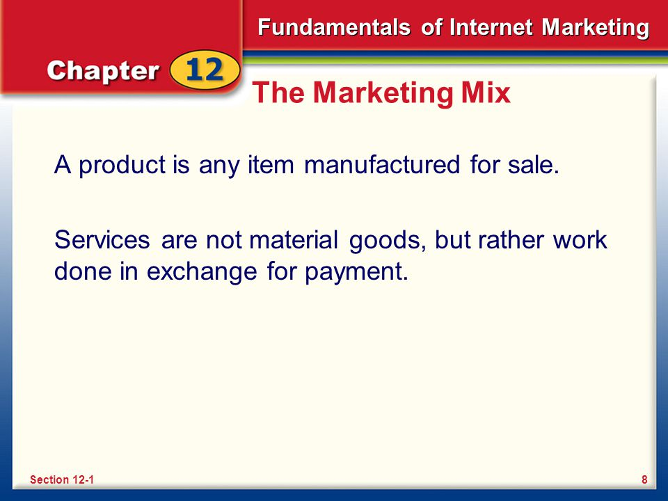 The Marketing Mix A product is any item manufactured for sale.