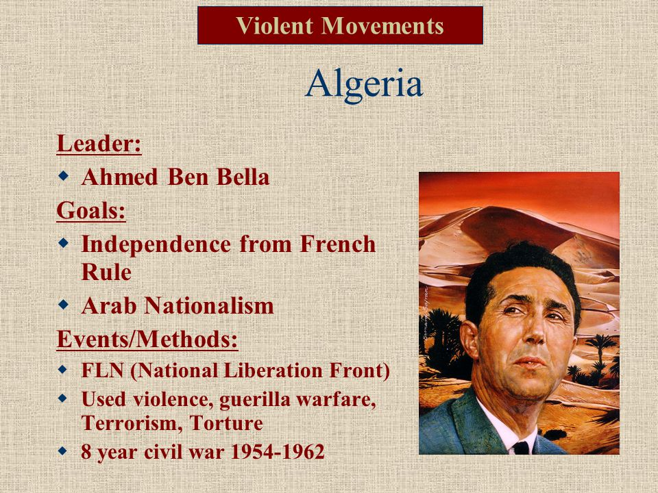 Algeria Violent Movements Leader: Ahmed Ben Bella Goals:
