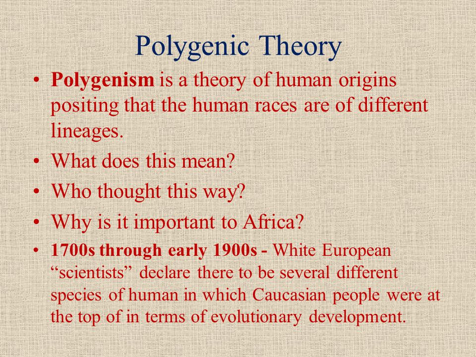 Polygenic Theory Polygenism is a theory of human origins positing that the human races are of different lineages.
