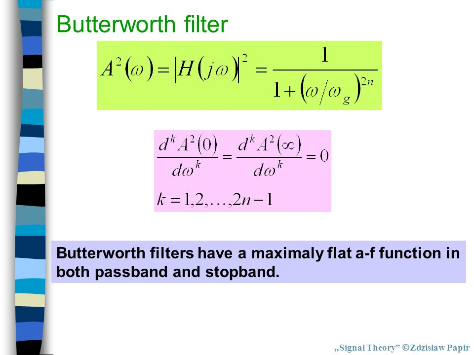 Butterworth filter Butterworth filters have a maximaly flat a-f function in both passband and stopband.
