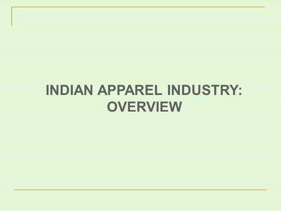 INDIAN APPAREL INDUSTRY: OVERVIEW