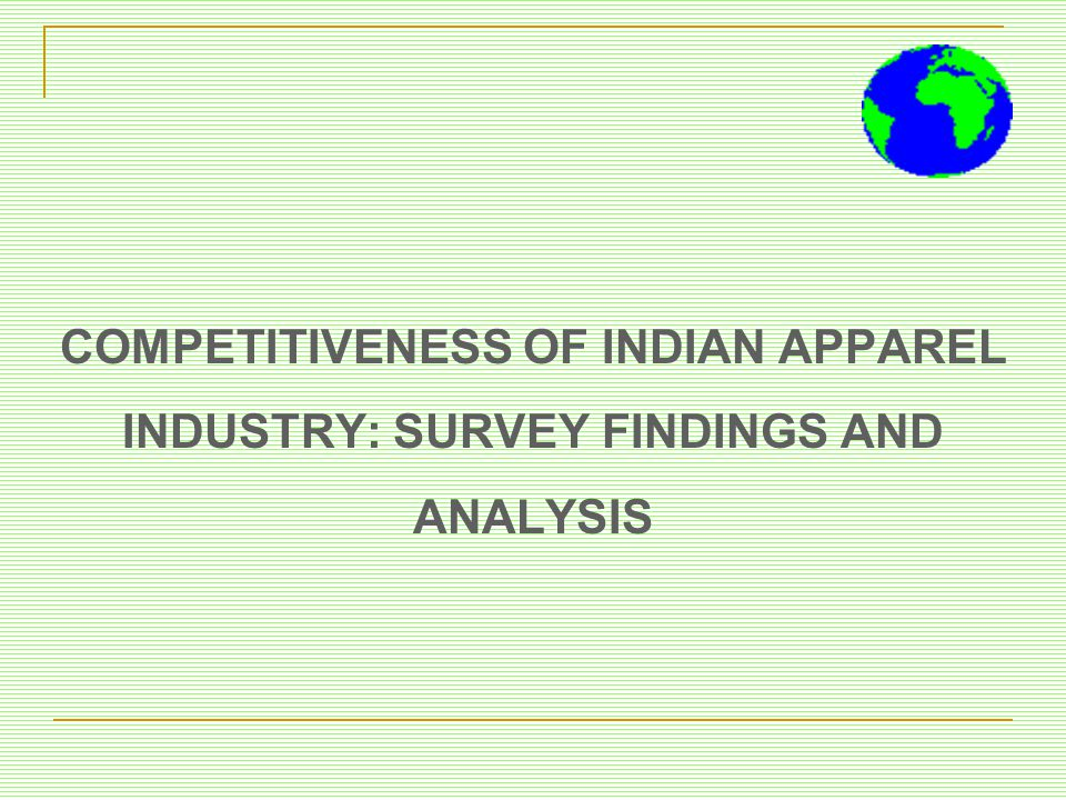 COMPETITIVENESS OF INDIAN APPAREL INDUSTRY: SURVEY FINDINGS AND ANALYSIS