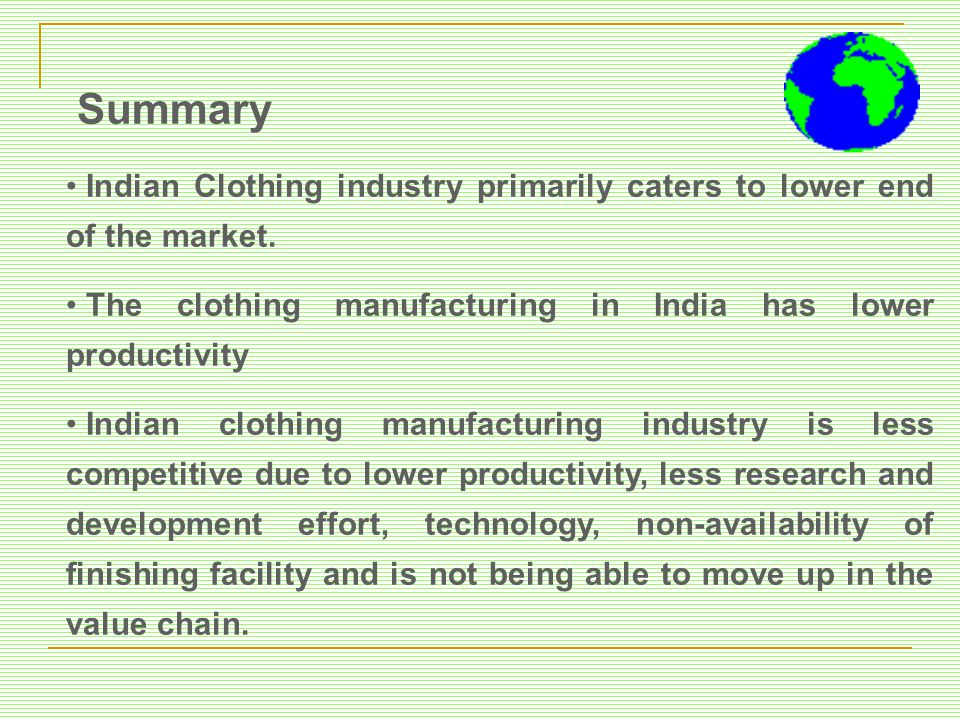 Summary Indian Clothing industry primarily caters to lower end of the market. The clothing manufacturing in India has lower productivity.