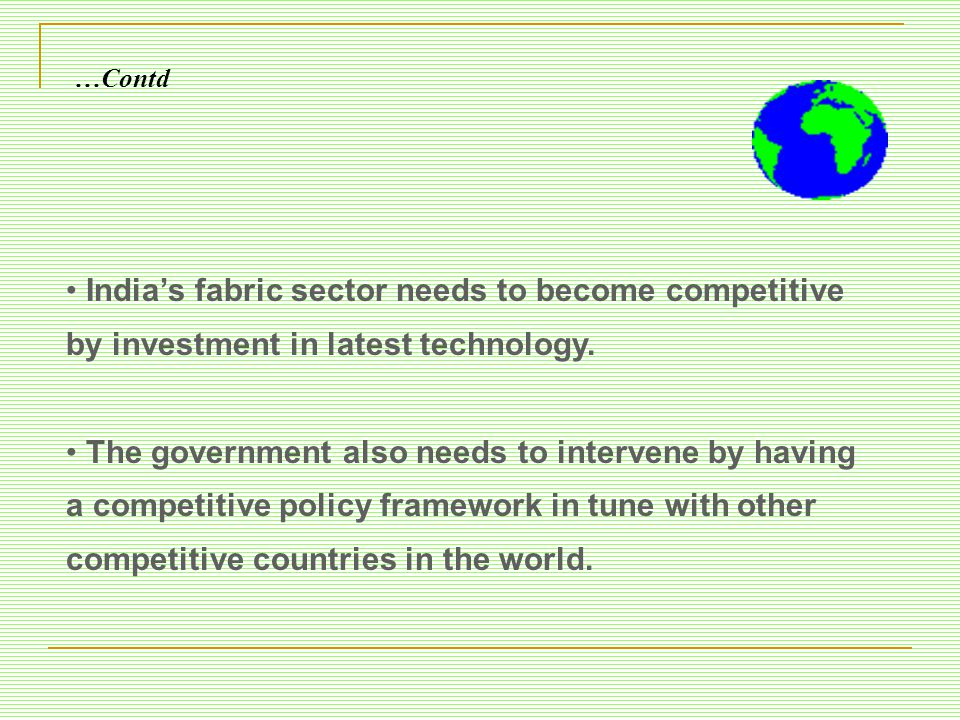 …Contd India's fabric sector needs to become competitive by investment in latest technology.