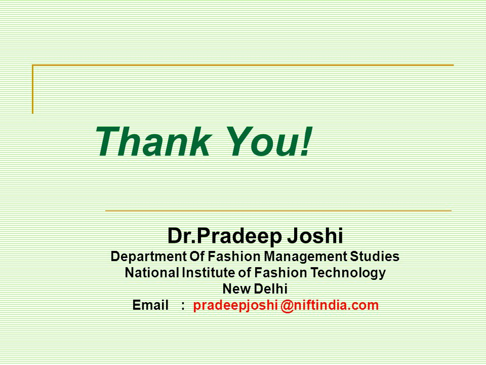 Thank You! Dr.Pradeep Joshi Department Of Fashion Management Studies