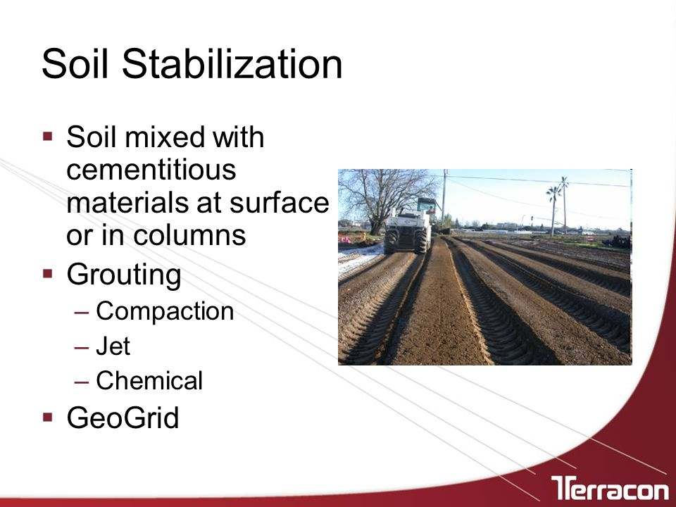 Soil Stabilization Soil mixed with cementitious materials at surface or in columns. Grouting. Compaction.