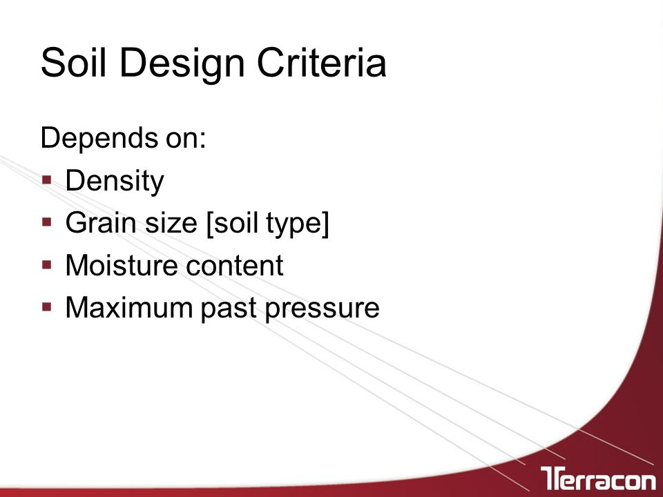 Soil Design Criteria Depends on: Density Grain size [soil type]