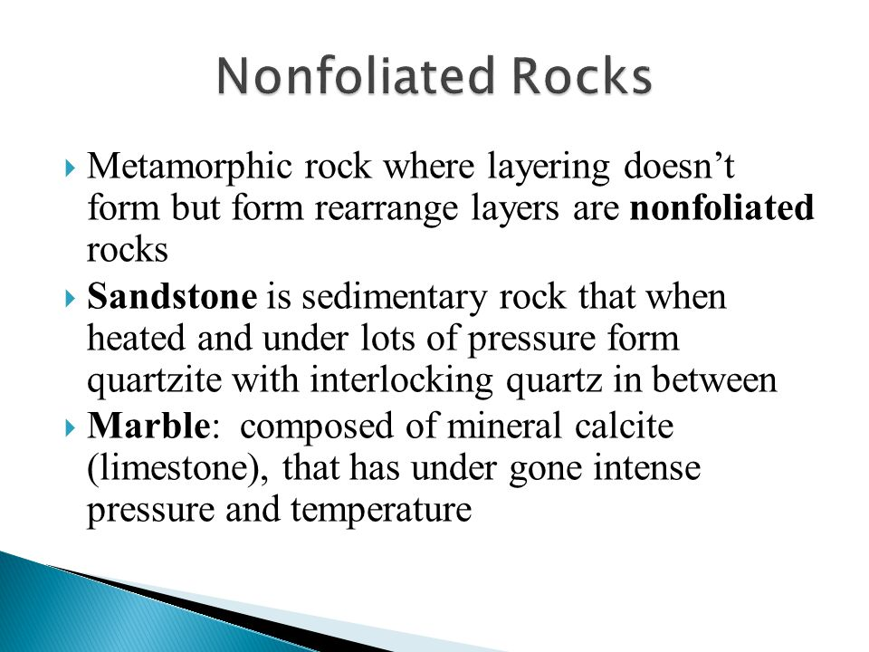Nonfoliated Rocks Metamorphic rock where layering doesn't form but form rearrange layers are nonfoliated rocks.