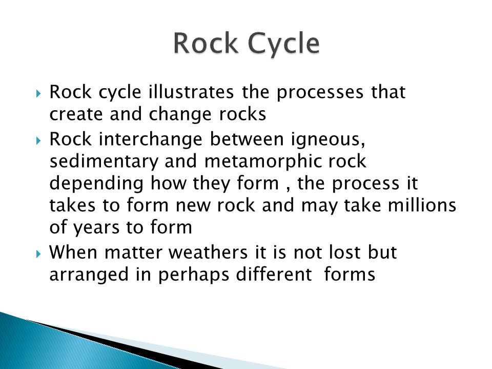 Rock Cycle Rock cycle illustrates the processes that create and change rocks.