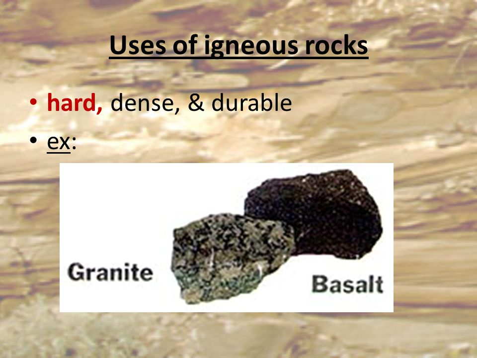 Uses of igneous rocks hard, dense, & durable ex: