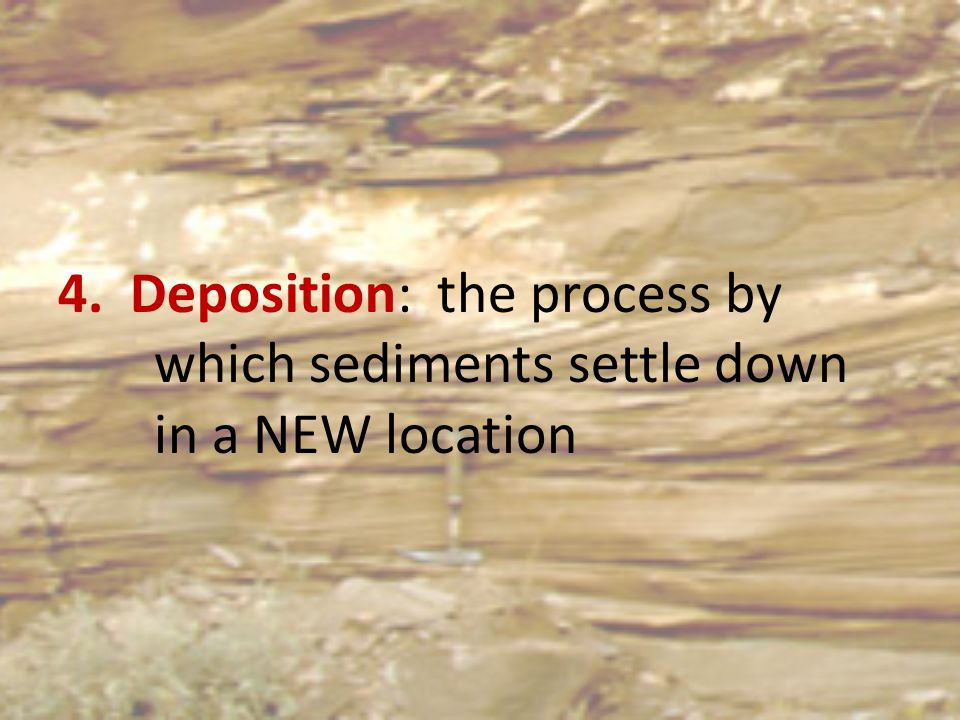 4. Deposition: the process by. which sediments settle down
