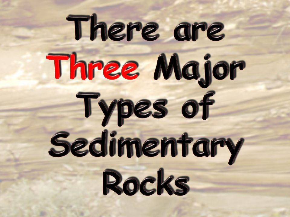 There are Three Major Types of Sedimentary Rocks