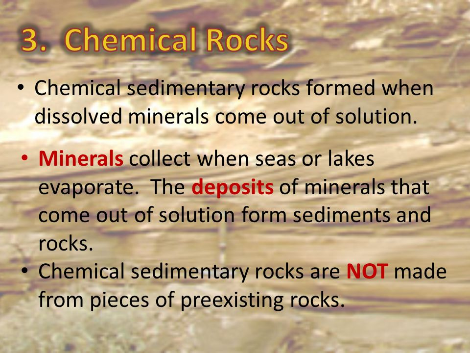 3. Chemical Rocks Chemical sedimentary rocks formed when dissolved minerals come out of solution.