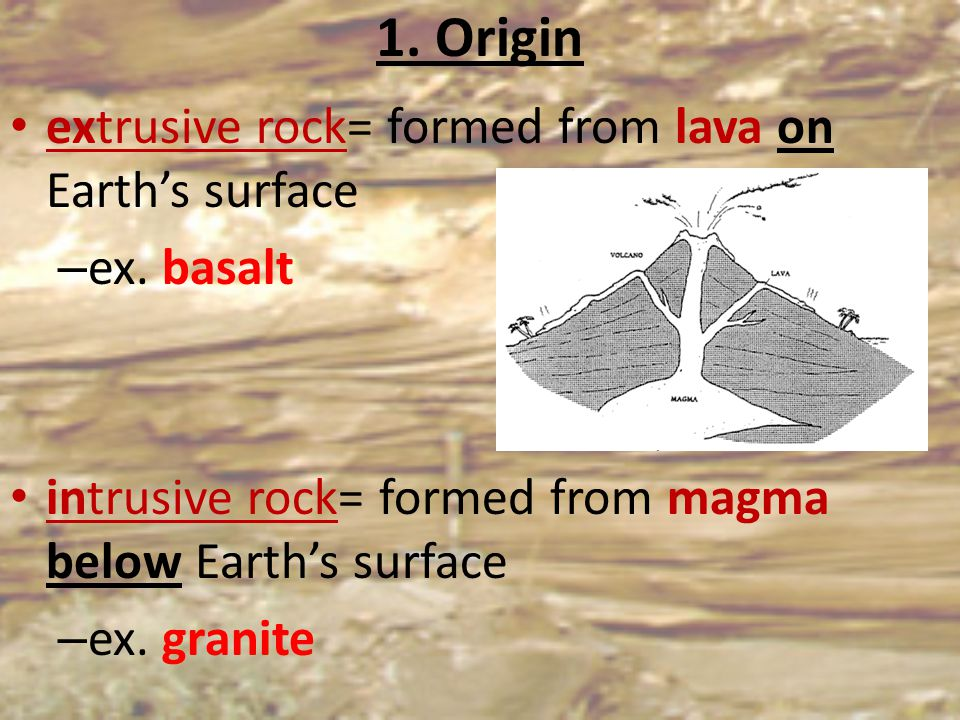 1. Origin extrusive rock= formed from lava on Earth's surface