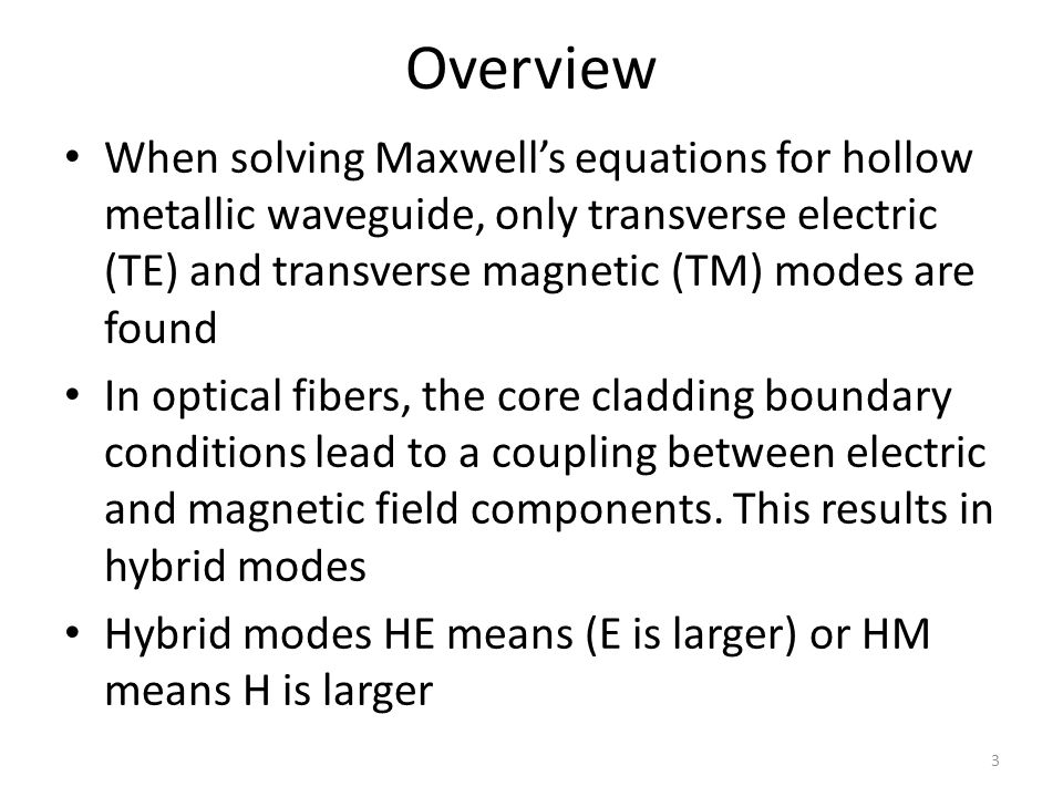 Overview When solving Maxwell's equations for hollow metallic waveguide, only transverse electric (TE) and transverse magnetic (TM) modes are found.